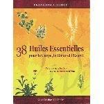38 Huiles Essentielles pour le Corps, le Coeur et l'Esprit - Françoise Elliott