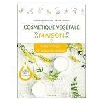 Cosmétique végétale maison - Catherine Chevallier et Hélène Cacheux