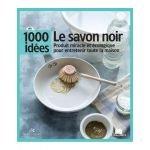 Livre - 1000 idées - Le savon noir - Marius Fabre