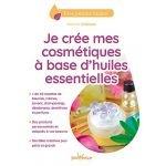 Je crée mes cosmétiques à base d'huiles essentielles - Mélanie Colleaux