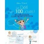 Le défi des 100 jours ! : Cahier d'exercices pour une vie extraordinaire - Lilou Macé