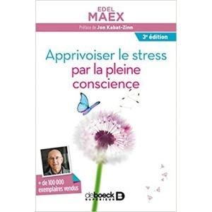 Apprivoiser le stress par la pleine conscience - Edel Maex