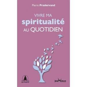 Vivre ma spiritualité au quotidien - Pierre Pradervand