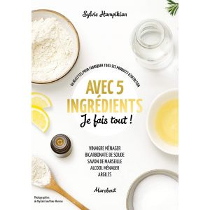Avec 5 ingrédients je fais tout - Sylvie Hampikian