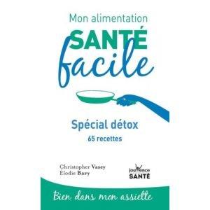 Mon alimentation santé facile Spécial détox-Christophe Vasey-Elodie Bary