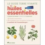 Le guide Terre vivante des huiles essentielles - Dr Françoise Couic Marinier